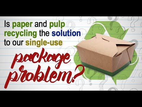 Is Paper And Pulp Recycling The Solution To Our Single Use Package Problem?
