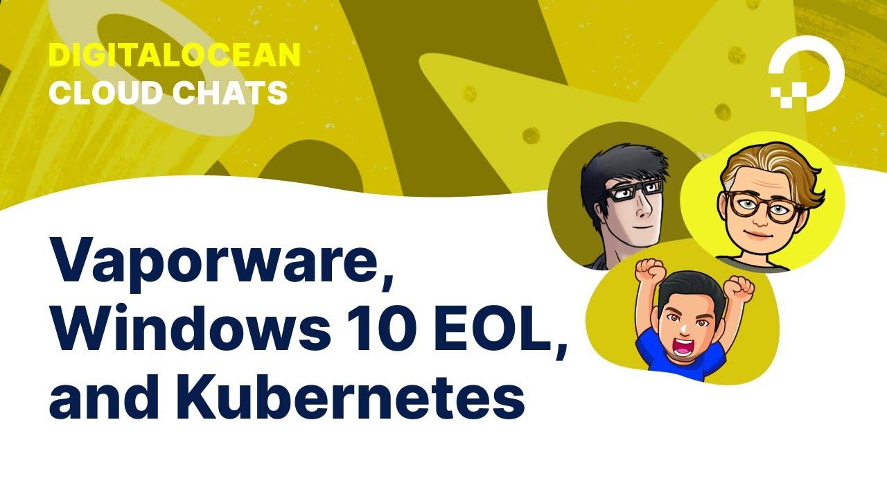Windows 10 EOL, Vaporware, and Kubernetes   Cloud Chats