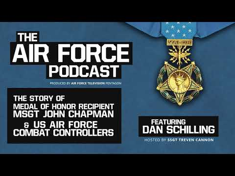 The Air Force Podcast - The Story of MoH Recipient MSgt Chapman featuring Dan Schilling