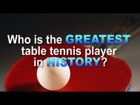 The Greatest Table Tennis Player in History