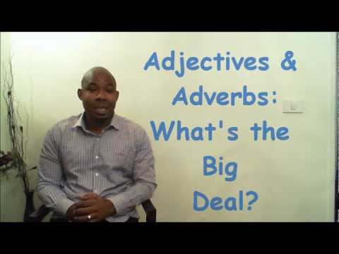 Adjectives & Adverbs: What's the Big Deal?