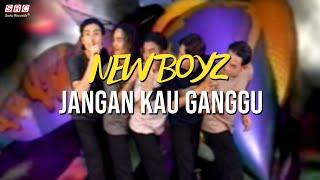 New Boyz - Jangan Kau Ganggu