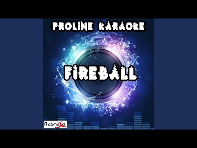 Fireball (Karaoke Version) (Originally Performed By Pitbull & John Ryan)