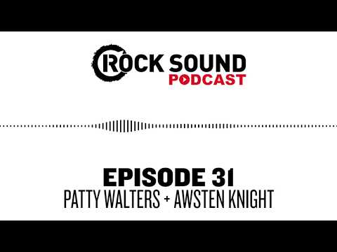 Rock Sound Podcast #031 - As It Is' Patty Walters + Waterparks' Awsten Knight