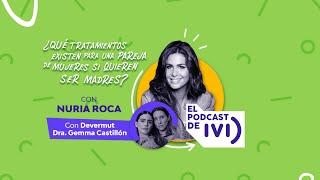 El Podcast de IVI con Nuria Roca EP 04