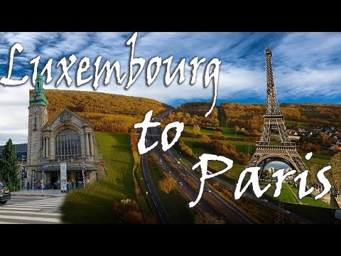 TRAVEL | LUXEMBOURG TO PARIS | 4K