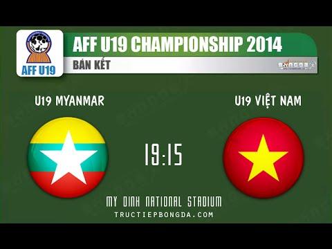 Tường Thuật Trực Tiếp Bóng Đá - U19 Myanmar vs U19 Việt Nam - AFF U19 Championship 2014