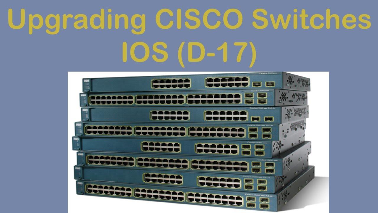 Upgrading CISCO Switches IOS (D-17)