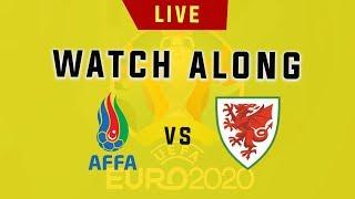 Azerbaijan vs Wales - Euro 2020 Live Football Watchalong (Stream)