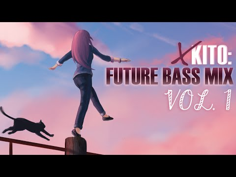 ►xKito: Future Bass Mix, Vol. 1◄