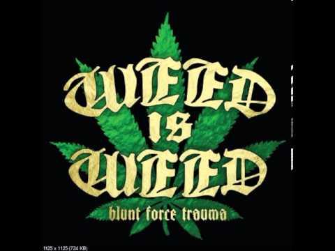 Weed Is Weed -  Blunt Force Trauma