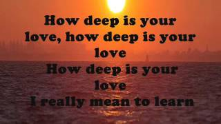 How Deep Is Your Love With Lyrics Artist: Bee Gees