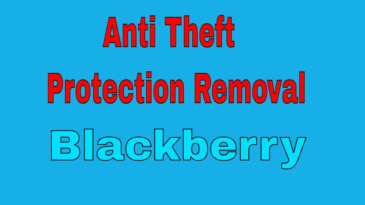 Blackberry Z10/Q5/Q10/Q20/Z30/Z3/Anti Theft Protection Removal bypass id  2018
