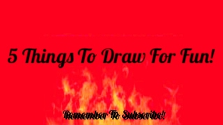 5 Things To Draw For Fun