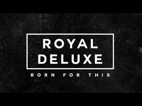 Royal Deluxe - Born For This (Position Music)