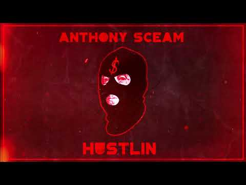 Anthony Sceam - Hustlin (OUT NOW)