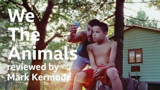 We The Animals reviewed by Mark Kermode