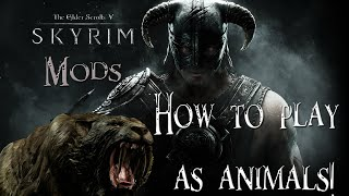 Skyrim Mods - How to play as animals!