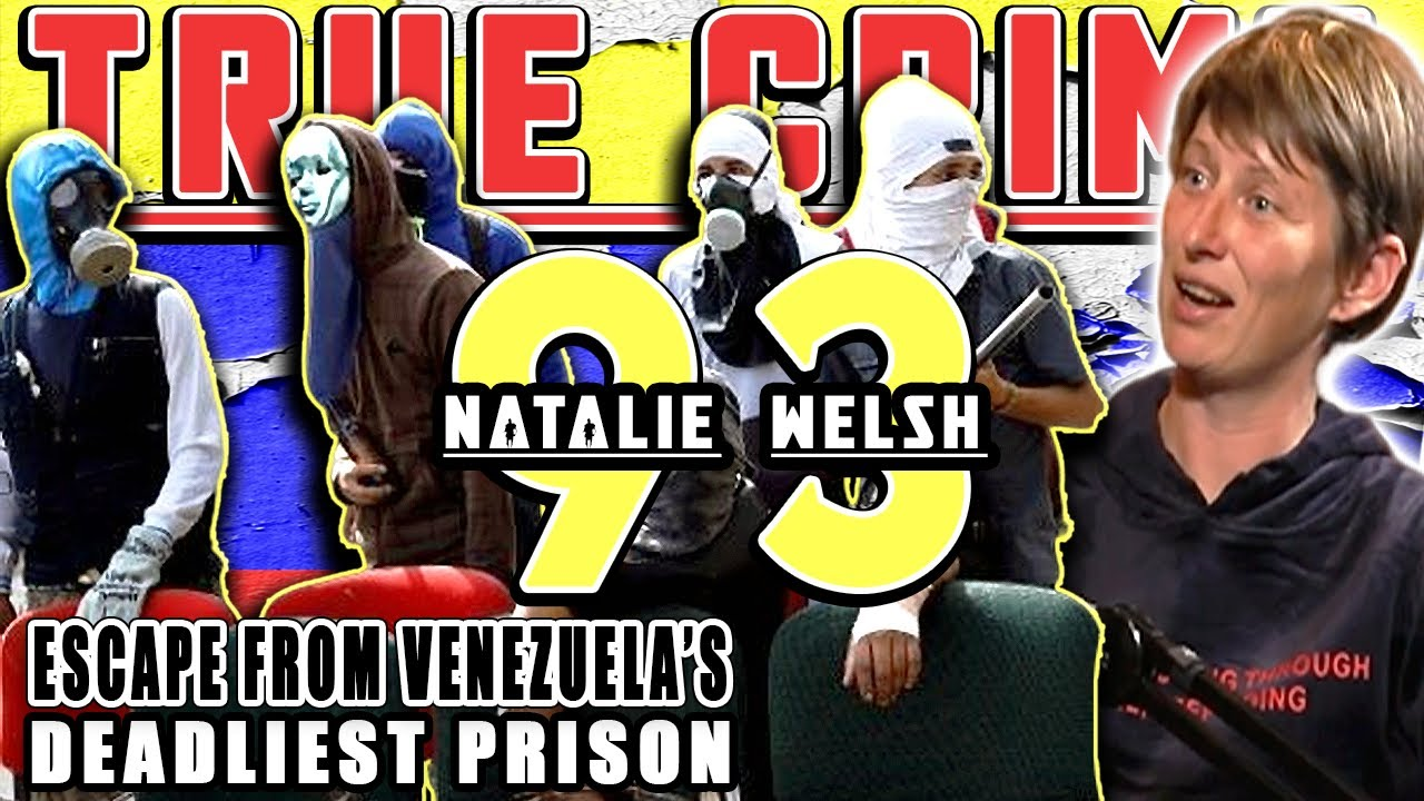 Escape From Venezuela's Deadliest Prison: Natalie Welsh | True Crime Podcast 93
