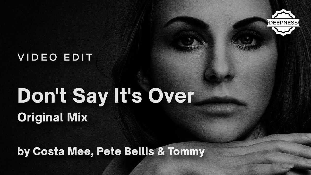 Costa Mee, Pete Bellis & Tommy - Don't Say It's Over (Original Mix) | Video Edit
