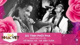 Dù Tình Phôi Pha - Hồ Ngọc Hà, Hà Anh Tuấn | Audio Gala Nhạc Việt | Nhạc trẻ hay mới nhất