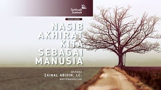 Download Video Nasib Akhirat Kita Sebagai Manusia - Ustadz Zainal Abidin, Lc. حفظه الله MP3 3GP MP4