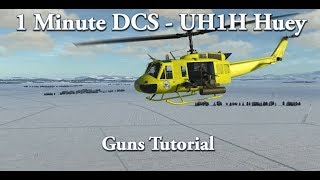 1 Minute DCS - UH-1H Huey - Guns Tutorial