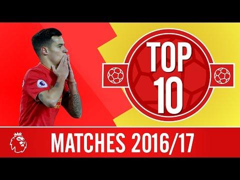 Top 10: Premier League matches 2016/17 | Arsenal, Tottenham, Manchester City