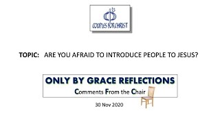 ONLY BY GRACE REFLECTIONS - Comments From the Chair 30 November 2020