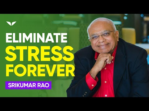 How To Eliminate Stress And Anxiety FOREVER   Srikumar Rao