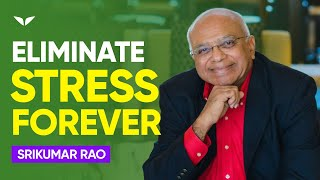 How To Eliminate Stress And Anxiety FOREVER | Srikumar Rao