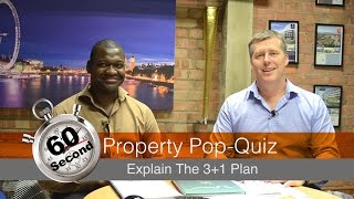 60 Second Property Pop-Quiz - Explain the 3+1 Plan