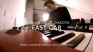 Fast Car - Jonas Blue ft. Dakota   Piano Cover by Raoul van den Bergh