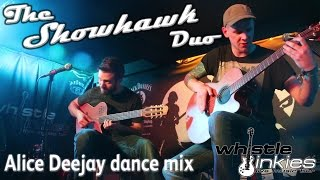 The Showhawk Duo High Quality - Alice Deejay dance mix - WhistleBinkies - Edinburgh Scotland.mp3