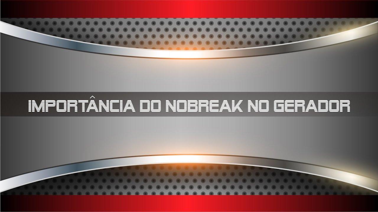 Importância do Nobreak mesmo com Gerador?