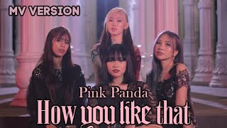BLACKPINK - HOW YOU LIKE THAT COVER  (MV VER.) BY PINK PANDA