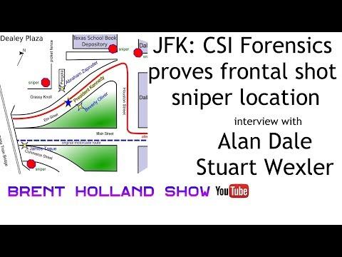 JFK: NEW CSI Forensics Proves Frontal Shot Sniper Locations Alan Dale Stuart Wexler Brent Holland
