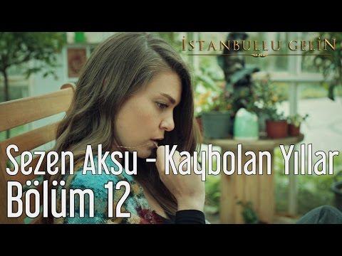 İstanbullu Gelin 12. Bölüm - Sezen Aksu - Kaybolan Yıllar