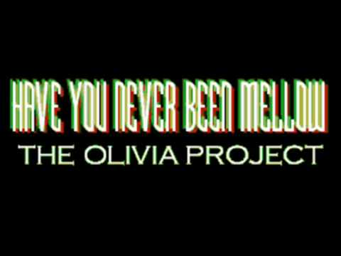 THE OLIVIA PROJECT - HAVE YOU NEVER BEEN MELLOW (HQ)