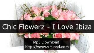 Chic Flowerz - I Love Ibiza