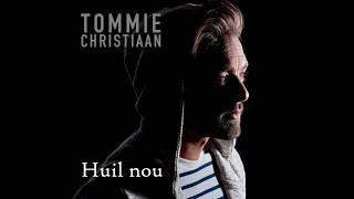 Tommie Christiaan - Huil Nou (Single Versie)