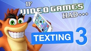 IF VIDEO GAMES HAD TEXTING 3