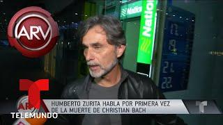 Humberto Zurita habló sobre la muerte de Christian Bach | Al Rojo Vivo | Telemundo