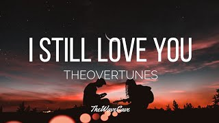 TheOvertunes - I Still Love You (Acoustic Version) - (Lyrics)