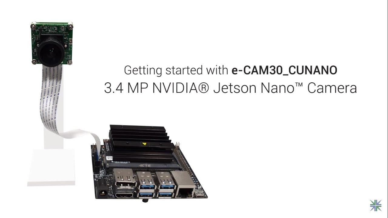 Camera for NVIDIA Jetson Nano developer Kit   Getting Started with  e-CAM30_CUNANO   e-con Systems