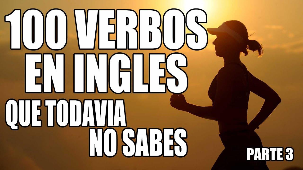 100 Verbos En Inglés Que Todavía No Sabes Con 100 Frases En Inglés De Ejemplo Para Principiantes