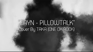 ZAYN - PILLOWTALK (Cover by Taka from ONE OK ROCK) thumbnail