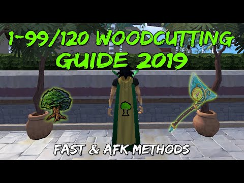 1-99/120 Woodcutting Guide 2019 | Fast & AFK Methods [Runescape 3]