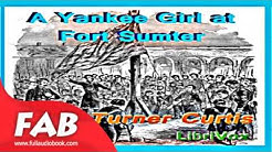 A Yankee Girl at Fort Sumter Full Audiobook by Alice Turner CURTIS by Historical