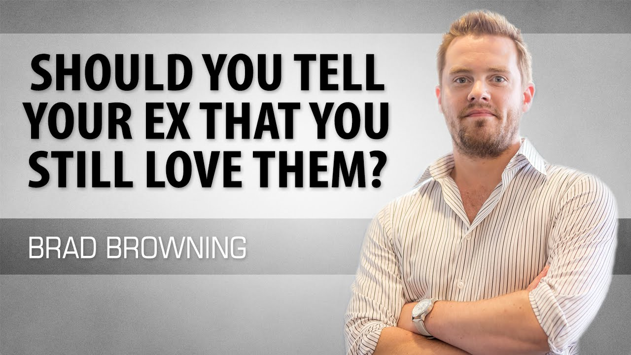 How to tell your ex girlfriend you still love her